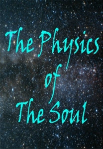 Check out 'The Physics of the Soul'